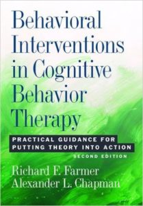 Behavioral Interventions in Cognitive Behavior Therapy - Practical Guidance for Putting Theory Into Action