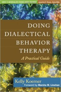 Doing Dialectical Behavior Therapy A Practical Guide